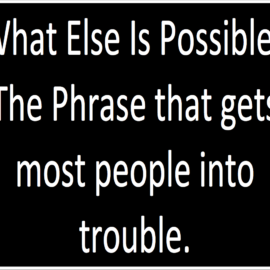 Sessa Strategy: What Else Is Possible? The phrase that gets most people into trouble.